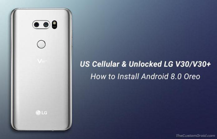 How to Install Android Oreo on Unlocked LG V30 - US998