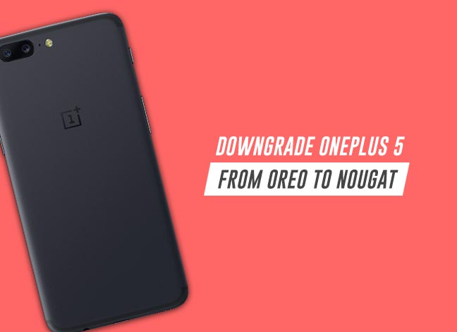 Guide to Downgrade OnePlus 5 Android Oreo to Nougat