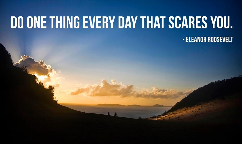Haz una cosa todos los días que te asuste.