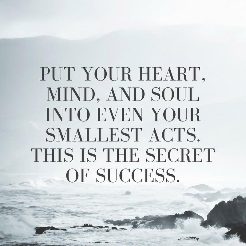 Pon tu corazón, mente y alma incluso en tus actos más pequeños